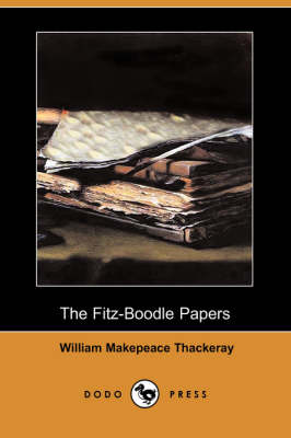 The Fitz-Boodle Papers (Dodo Press) by William Makepeace Thackeray