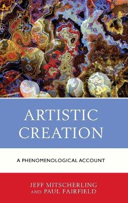 Artistic Creation: A Phenomenological Account by Jeff Mitscherling