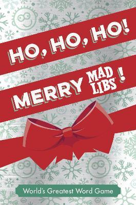 Ho, Ho, Ho! Merry Mad Libs! by MAD LIBS