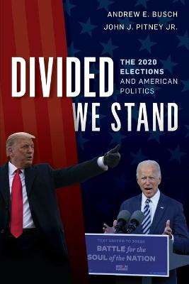 Divided We Stand: The 2020 Elections and American Politics by Andrew E. Busch