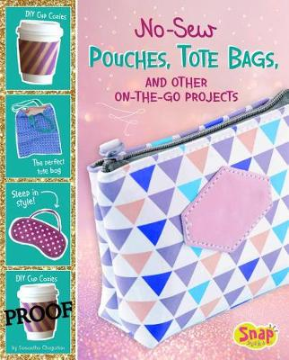 No-Sew Pouches, Tote Bags, and Other On-The-Go Projects by Samantha Chagollan