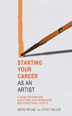 Starting Your Career as an Artist by Angie Wojak