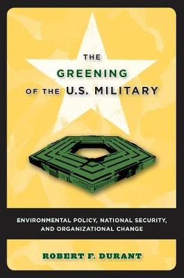 Greening of the U.S. Military by Robert F. Durant