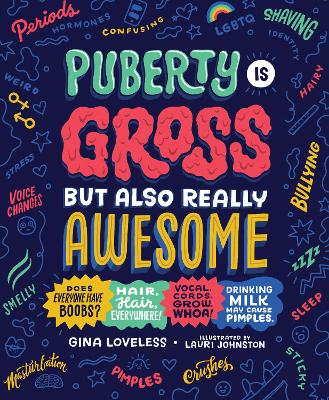 Puberty Is Gross, but Also Really Awesome by Gina Loveless