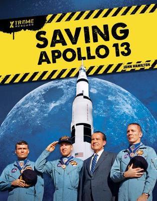 Xtreme Rescues: Saving Apollo 13 by John Hamilton