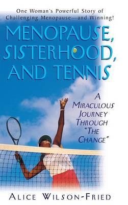 Menopause, Sisterhood, and Tennis by Alice Wilson-Fried