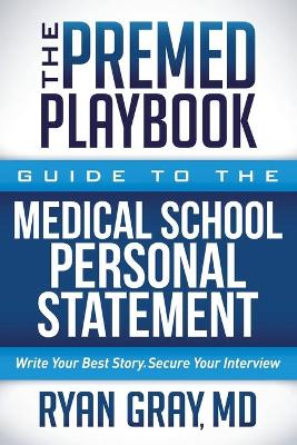 The Premed Playbook: Guide to the Medical School Personal Statement by Ryan Gray