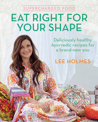 Supercharged Food: Eat Right for Your Shape by Lee Holmes