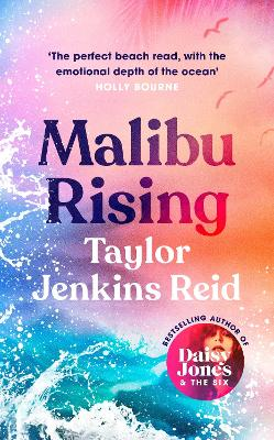 Malibu Rising: The new novel from the bestselling author of Daisy Jones & The Six by Taylor Jenkins Reid