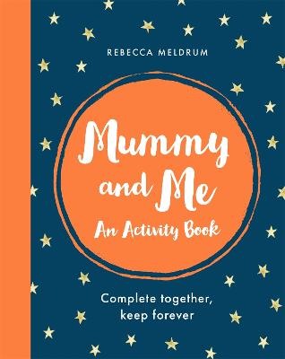 Mummy and Me: An Activity Book: Complete Together, Keep Forever by Rebecca Meldrum