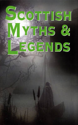 Scottish Myths and Legends by Rosemary Gray