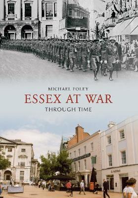 Essex at War Through Time by Michael Foley