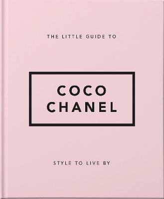 The Little Guide to Coco Chanel: Style to Live By book