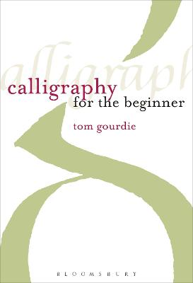 Calligraphy for the Beginner by Tom Gourdie