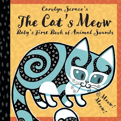 The Cat's Meow: Baby's First Book of Animals by Carolyn Scrace