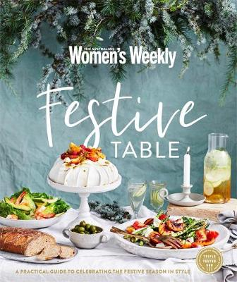 Festive Table: A Practical Guide to Celebrating the Festive Season in Style by The Australian Women's Weekly