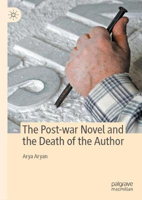 The Post-war Novel and the Death of the Author by Arya Aryan