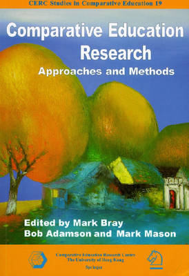 Comparative Education Research: Approaches and Methods by Mark Bray