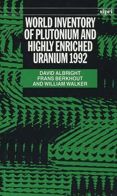 World Inventory of Plutonium and Highly Enriched Uranium 1992 by David Albright