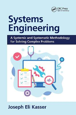 Systems Engineering: A Systemic and Systematic Methodology for Solving Complex Problems by Joseph Eli Kasser