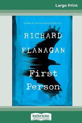 First Person (16pt Large Print Edition) by Richard Flanagan