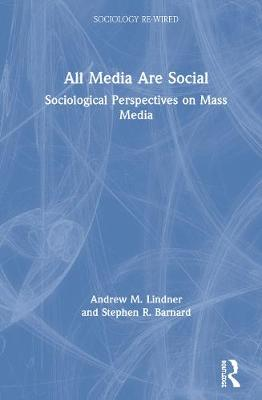 All Media Are Social: Sociological Perspectives on Mass Media book