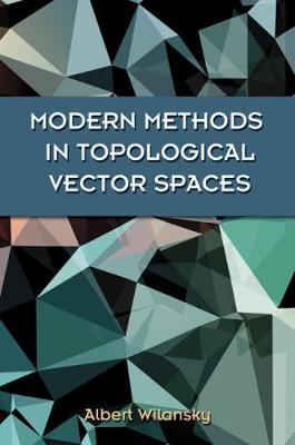 Modern Methods in Topological Vector Spaces by Albert Wilansky