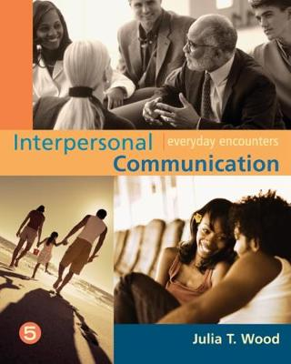 Interpersonal Communication: Everyday Encounters by Julia Wood
