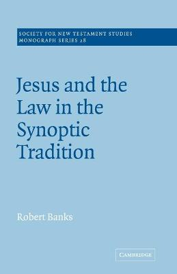 Jesus and the Law in the Synoptic Tradition by Robert Banks
