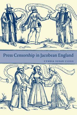 Press Censorship in Jacobean England by Cyndia Susan Clegg