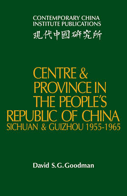 Centre and Province in the People's Republic of China by David S. G. Goodman