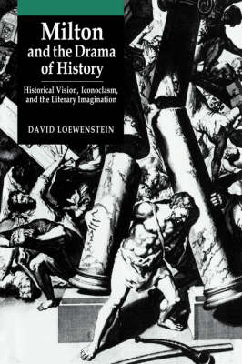 Milton and the Drama of History by David Loewenstein