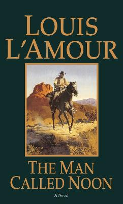 The Man Called Noon by Louis L'amour
