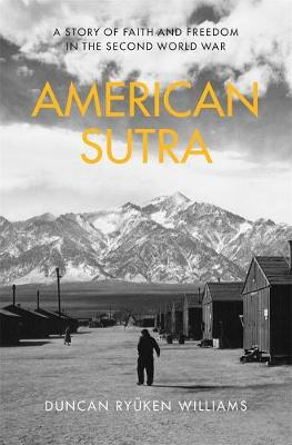 American Sutra: A Story of Faith and Freedom in the Second World War by Duncan Ryuken Williams