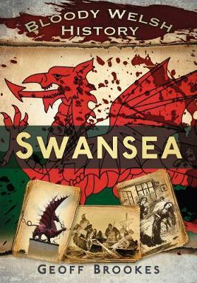 Bloody Welsh History Swansea by Geoff Brookes