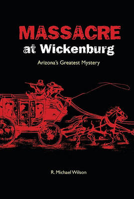 Massacre at Wickenburg by R. Michael Wilson