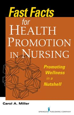 Fast Facts for Health Promotion in Nursing by Carol A. Miller