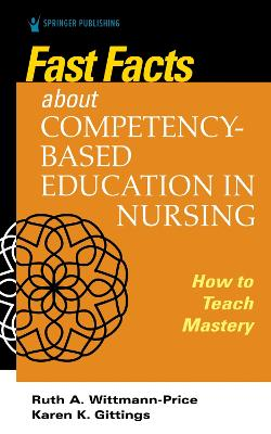 Fast Facts about Competency-Based Education in Nursing: How to Teach Competency Mastery book