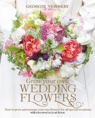 Grow your own Wedding Flowers by Georgie Newbery