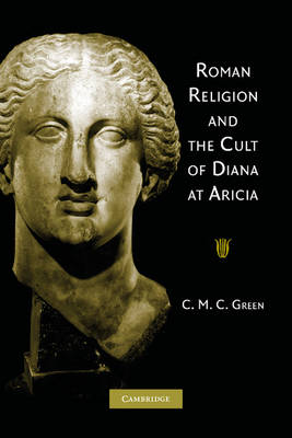 Roman Religion and the Cult of Diana at Aricia by Carin Green