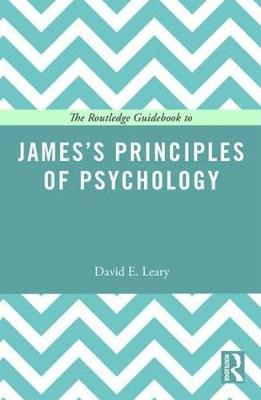 The Routledge Guidebook to James's Principles of Psychology by David E. Leary