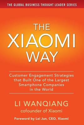 The Xiaomi Way: Customer Engagement Strategies That Built One of the Largest Smartphone Companies in the World by Li Wanqiang