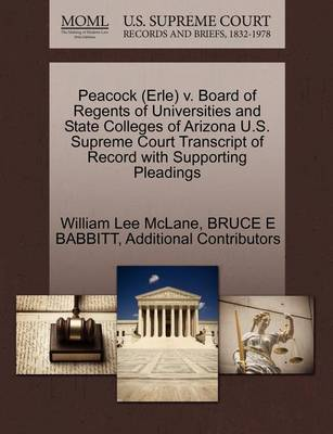 Peacock (Erle) V. Board of Regents of Universities and State Colleges of Arizona U.S. Supreme Court Transcript of Record with Supporting Pleadings by William Lee McLane