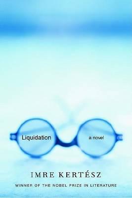 Liquidation by Imre Kertesz