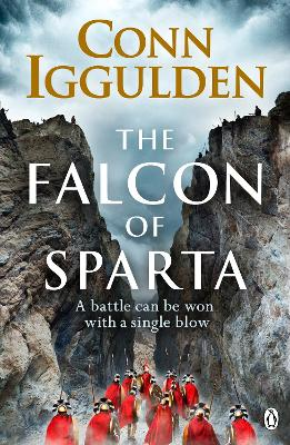The Falcon of Sparta: The bestselling author of the Emperor and Conqueror series' returns to the Ancient World by Conn Iggulden