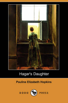 Hagar's Daughter (Dodo Press) by Pauline Elizabeth Hopkins