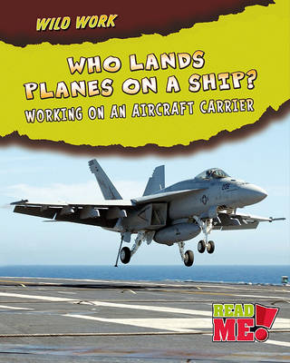 Who Lands Planes on a Ship?: Working on an Aircraft Carrier by Linda Tagliaferro