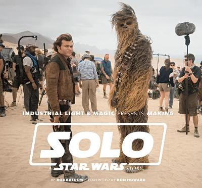 Industrial Light & Magic Presents: Making Solo: A Star Wars Story book