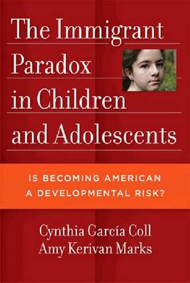 Immigrant Paradox in Children and Adolescents, The by Cynthia Garcia Coll