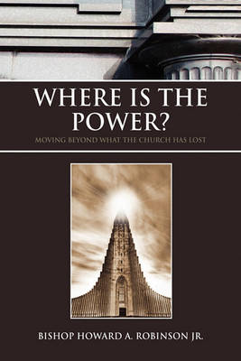 Where Is the Power? by Bishop Howard a Jr Robinson
